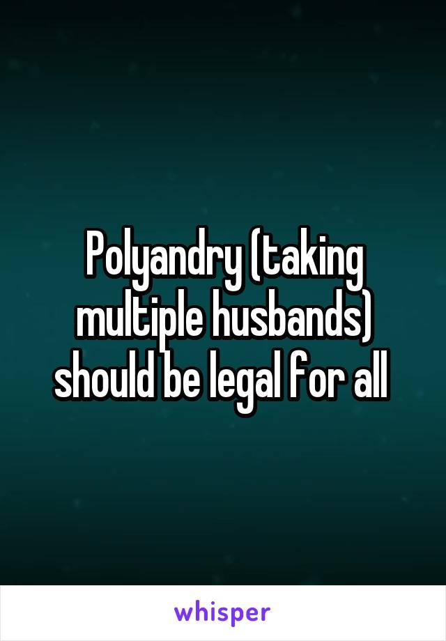 Polyandry (taking multiple husbands) should be legal for all