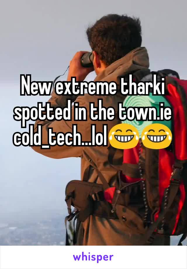 New extreme tharki spotted in the town.ie cold_tech...lol😂😂