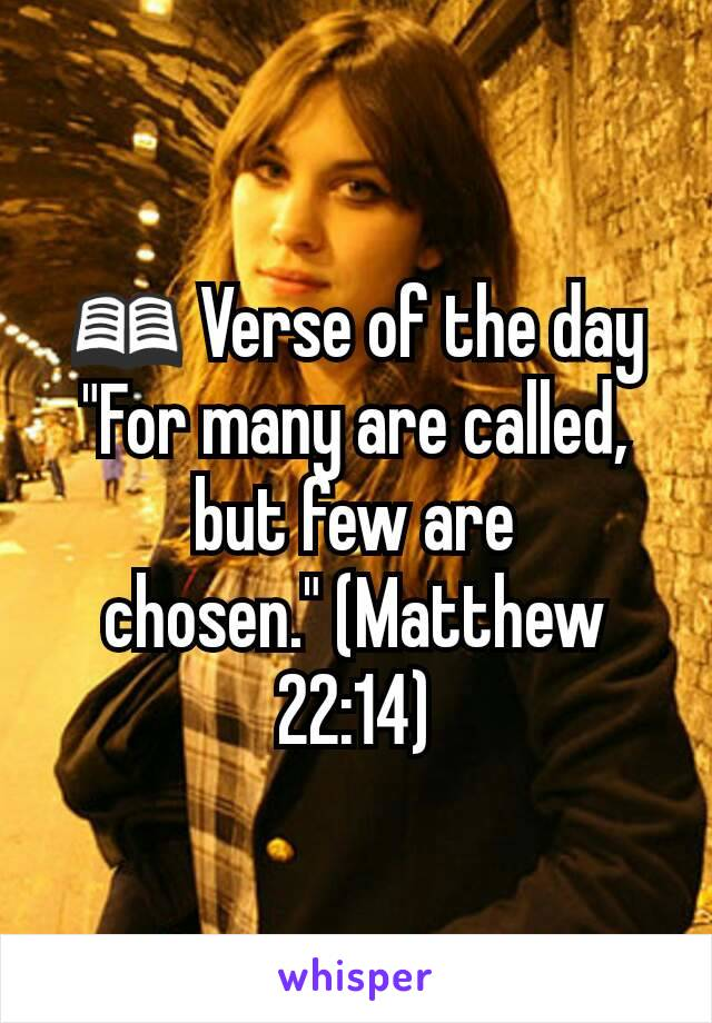 "📖 Verse of the day ""For many are called, but few are chosen."" (Matthew 22:14)"