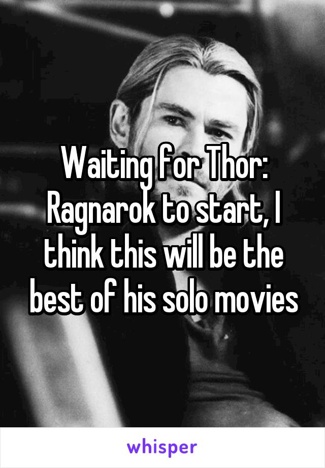 Waiting for Thor: Ragnarok to start, I think this will be the best of his solo movies