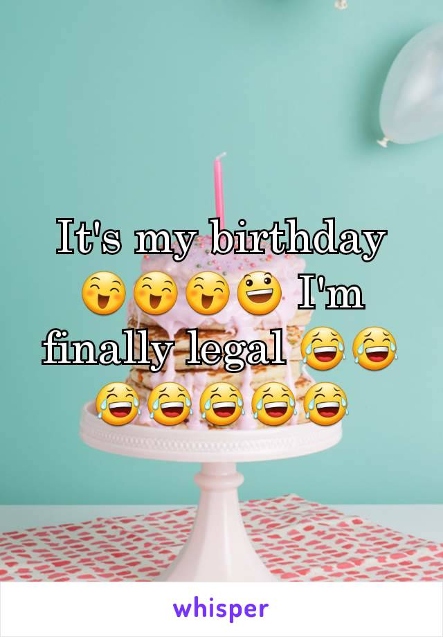 It's my birthday 😄😄😄😃 I'm finally legal 😂😂😂😂😂😂😂