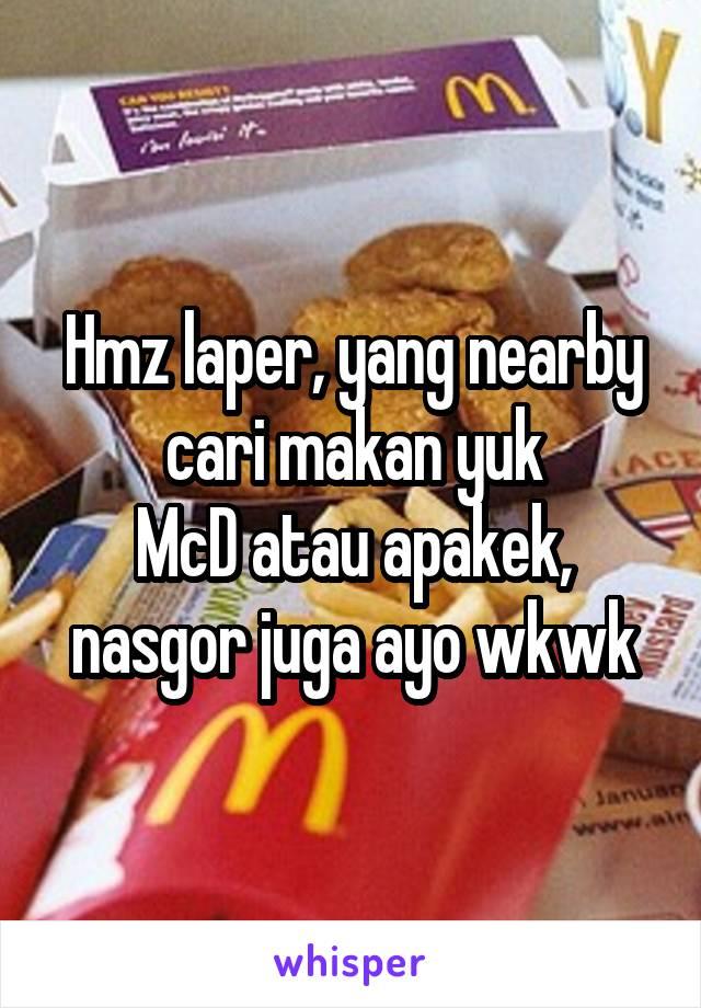 Hmz laper, yang nearby cari makan yuk McD atau apakek, nasgor juga ayo wkwk