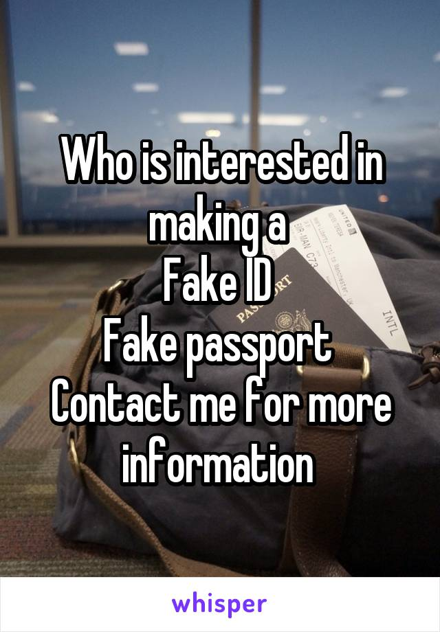 Who is interested in making a  Fake ID  Fake passport  Contact me for more information