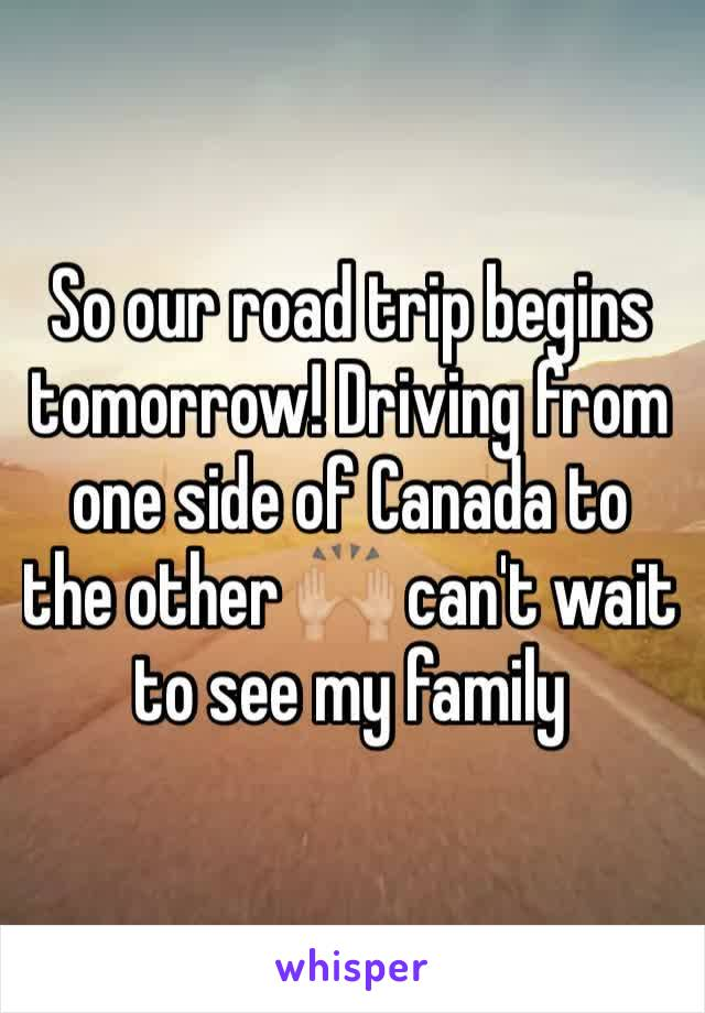 So our road trip begins tomorrow! Driving from one side of Canada to the other 🙌🏼 can't wait to see my family