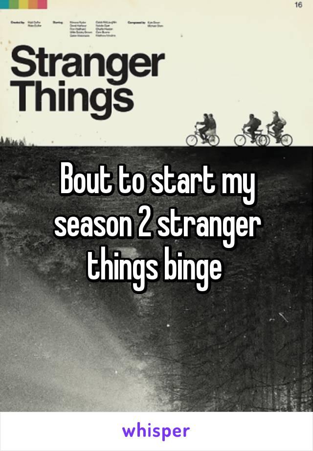 Bout to start my season 2 stranger things binge