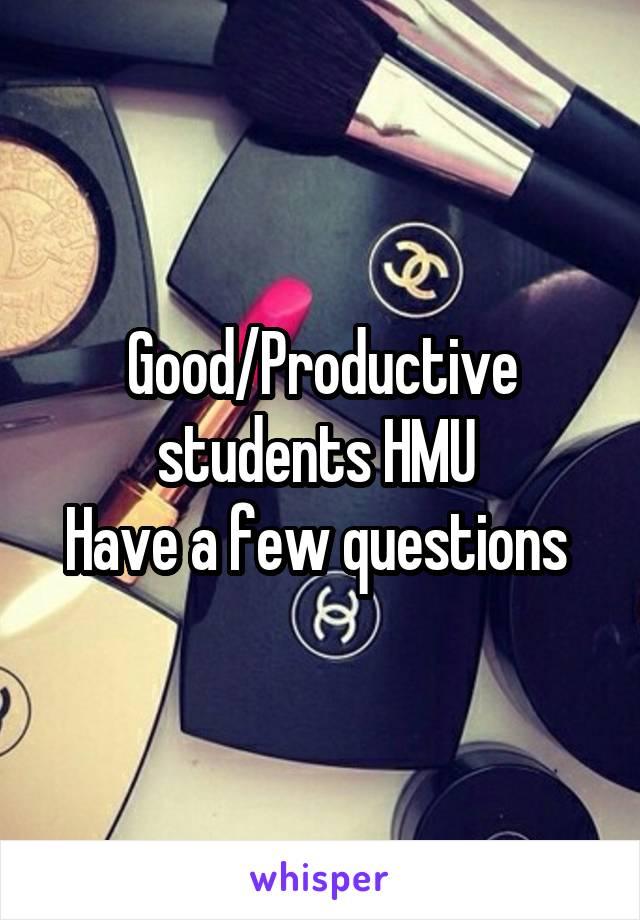 Good/Productive students HMU  Have a few questions