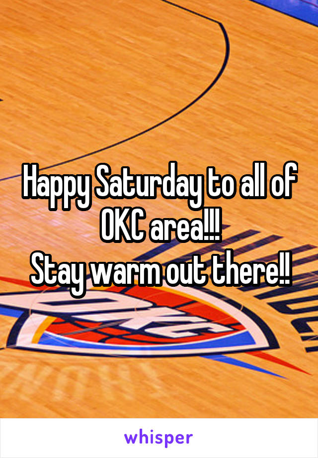 Happy Saturday to all of OKC area!!! Stay warm out there!!