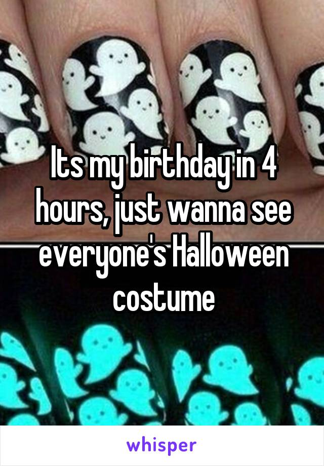 Its my birthday in 4 hours, just wanna see everyone's Halloween costume