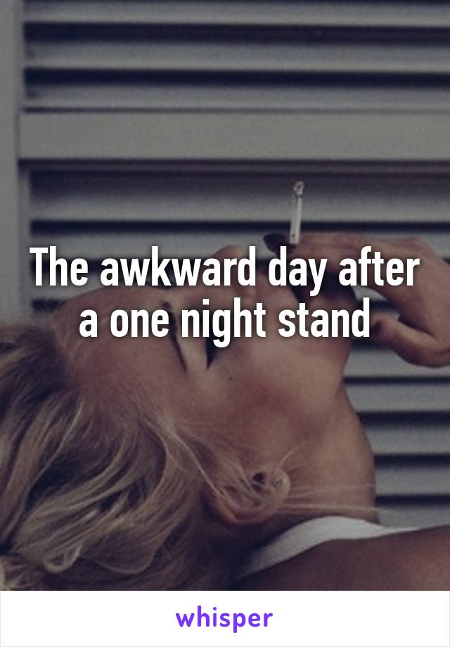The awkward day after a one night stand