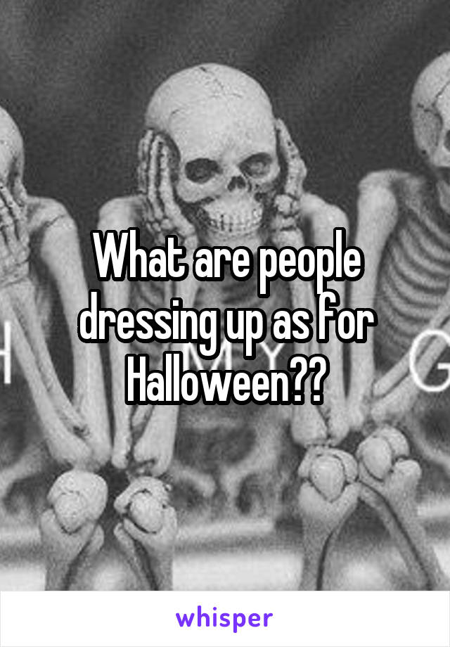 What are people dressing up as for Halloween??