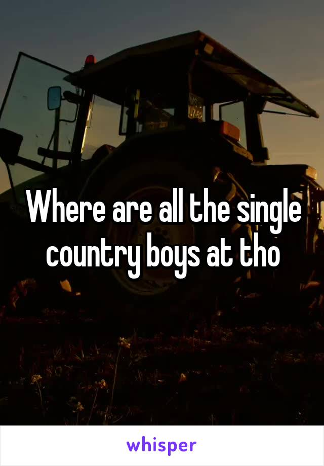 Where are all the single country boys at tho