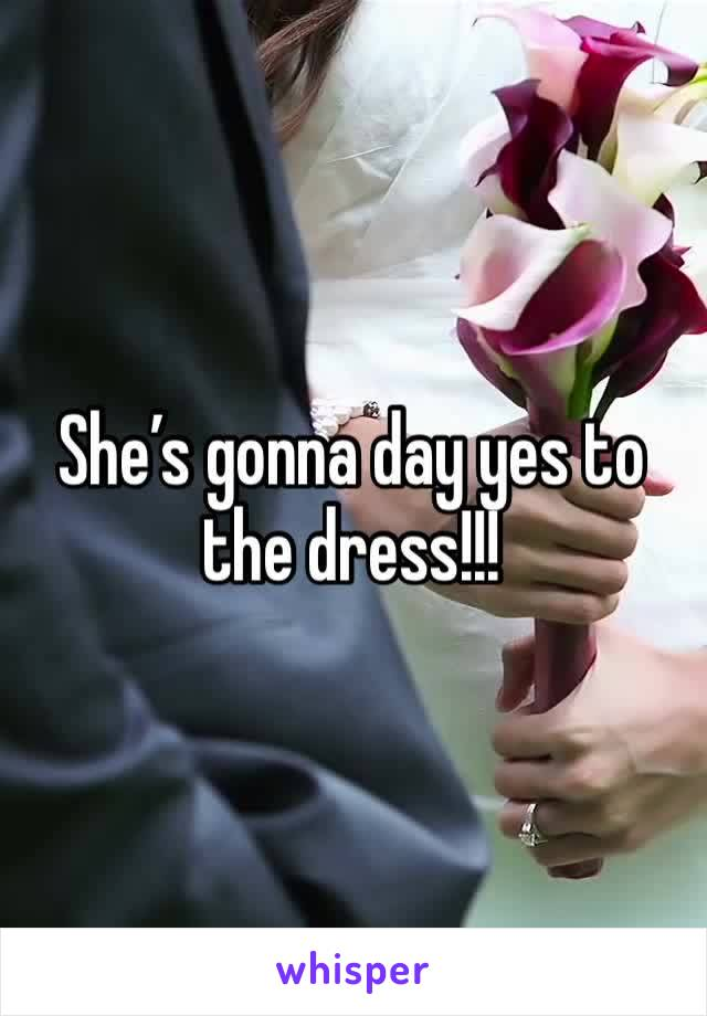 She's gonna day yes to the dress!!!
