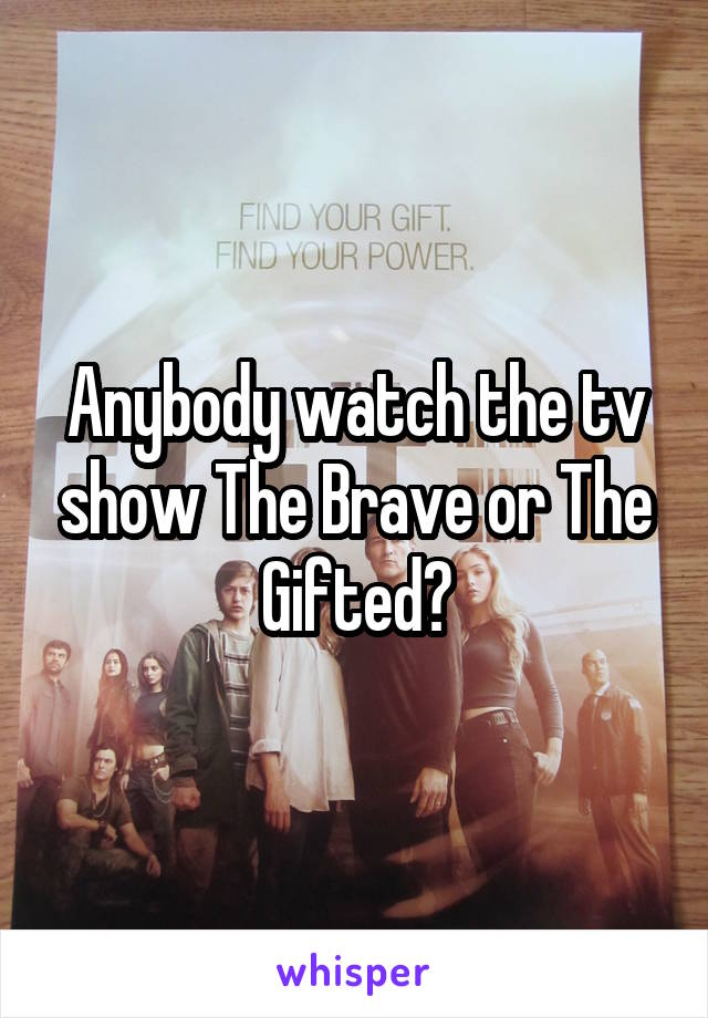 Anybody watch the tv show The Brave or The Gifted?