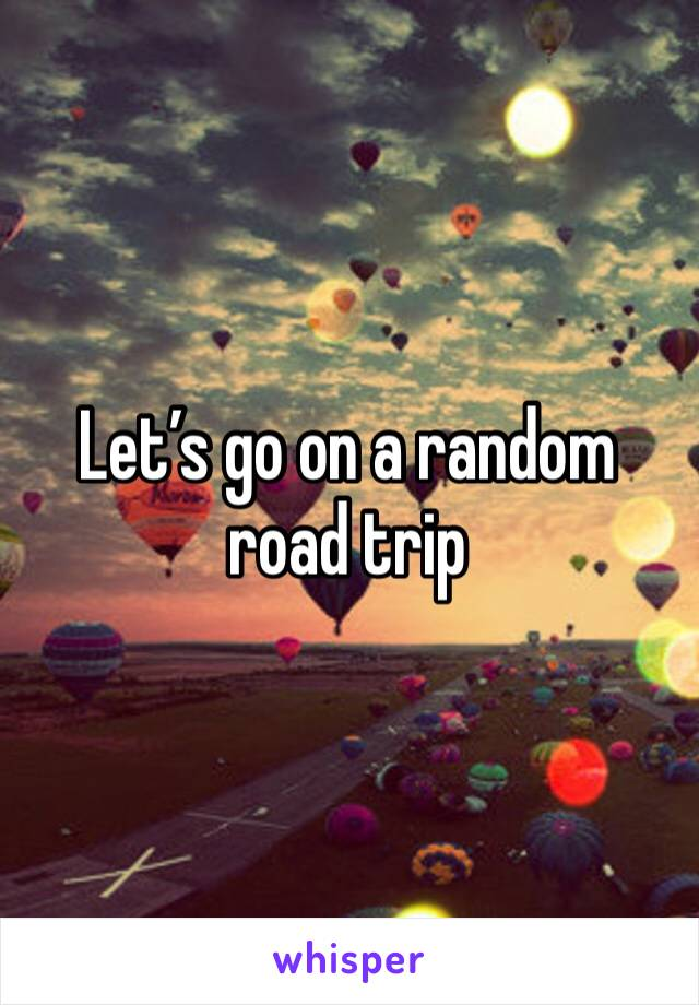 Let's go on a random road trip