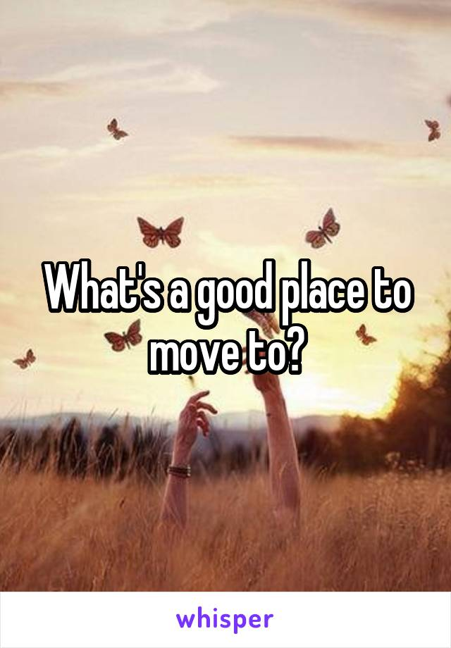 What's a good place to move to?