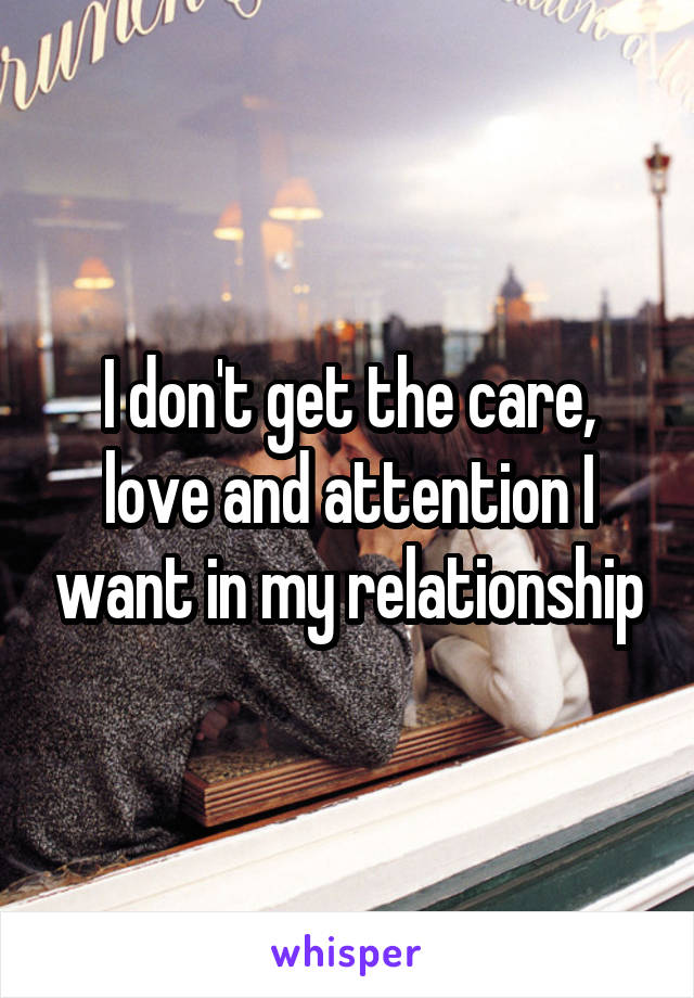 I don't get the care, love and attention I want in my relationship