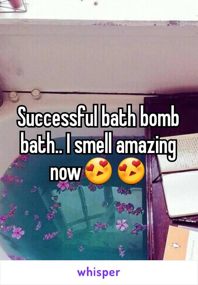 Successful bath bomb bath.. I smell amazing now😍😍