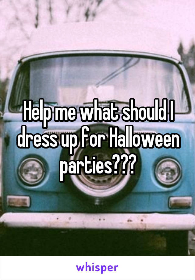 Help me what should I dress up for Halloween parties???
