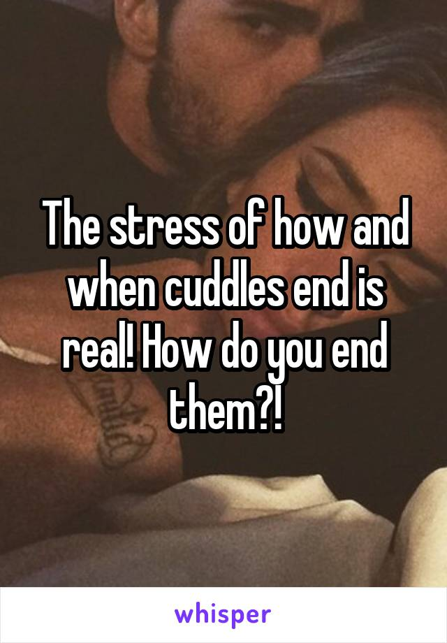 The stress of how and when cuddles end is real! How do you end them?!