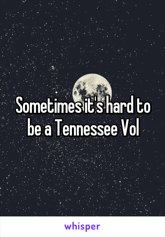 Sometimes it's hard to be a Tennessee Vol