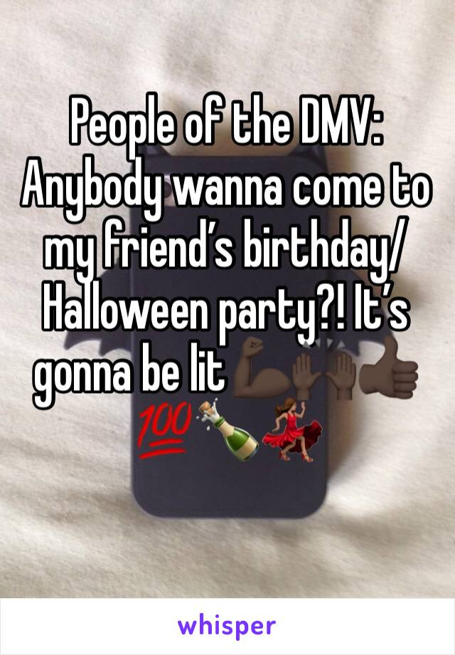 People of the DMV: Anybody wanna come to my friend's birthday/Halloween party?! It's gonna be lit💪🏿🙌🏿👍🏿💯🍾💃🏽