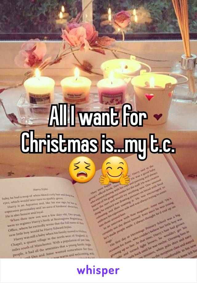 All I want for Christmas is...my t.c.😣🤗