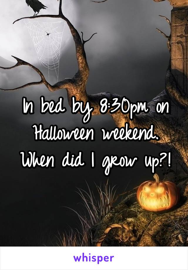 In bed by 8:30pm on Halloween weekend. When did I grow up?!