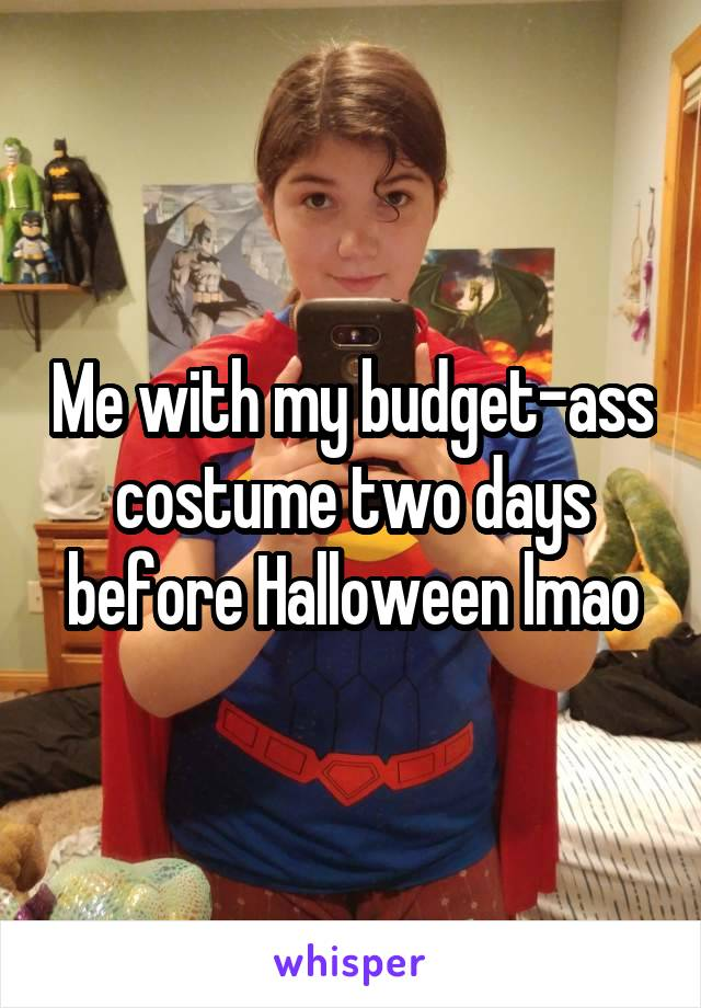 Me with my budget-ass costume two days before Halloween lmao