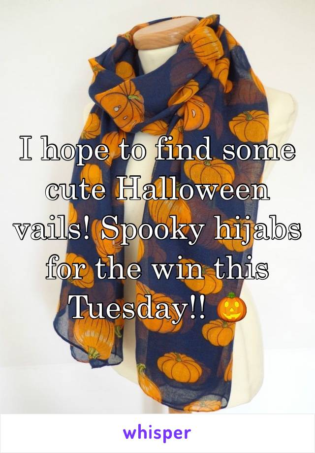 I hope to find some cute Halloween vails! Spooky hijabs for the win this Tuesday!! 🎃