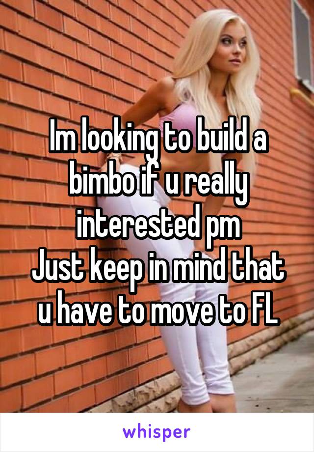 Im looking to build a bimbo if u really interested pm Just keep in mind that u have to move to FL