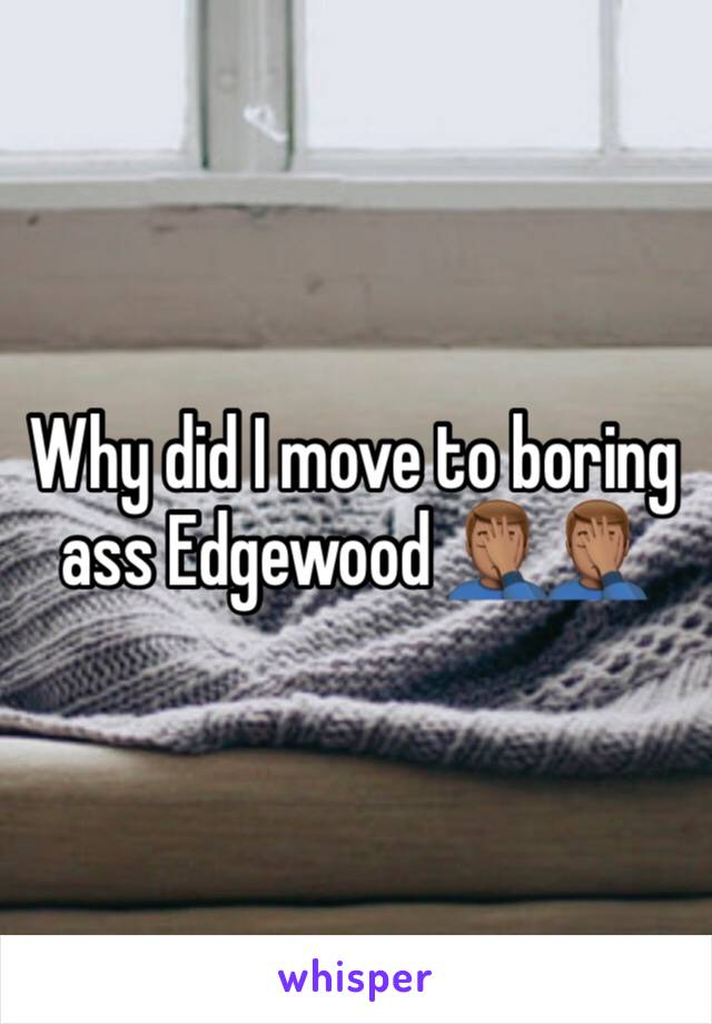 Why did I move to boring ass Edgewood 🤦🏽♂️🤦🏽♂️