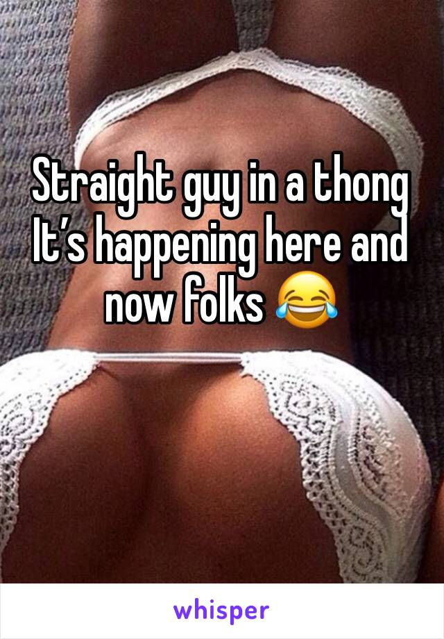 Straight guy in a thong It's happening here and now folks 😂