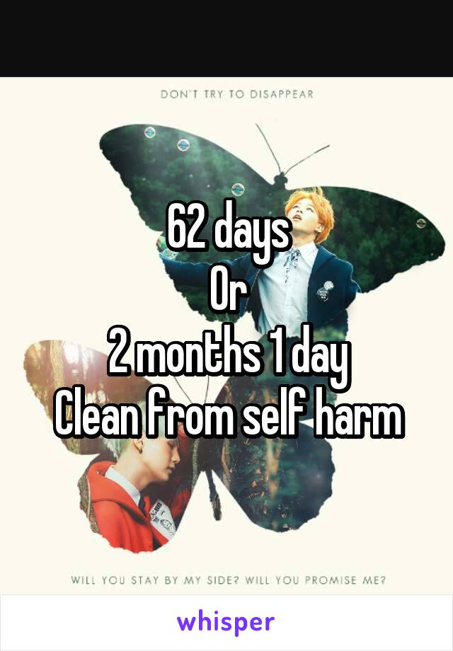 62 days Or 2 months 1 day Clean from self harm