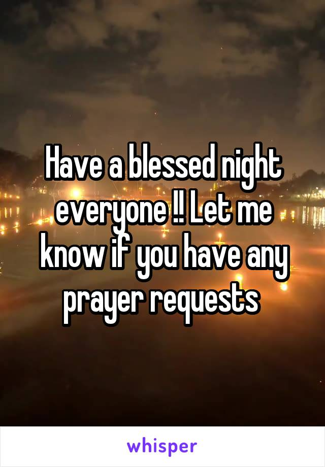 Have a blessed night everyone !! Let me know if you have any prayer requests