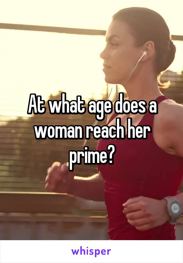 At what age does a woman reach her prime?