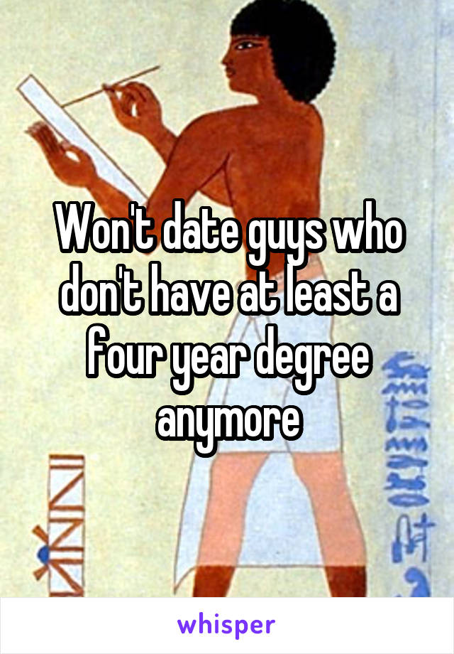 Won't date guys who don't have at least a four year degree anymore