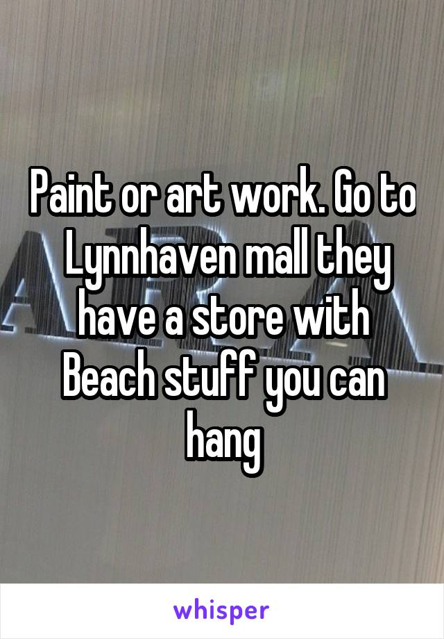 Paint or art work. Go to  Lynnhaven mall they have a store with Beach stuff you can hang