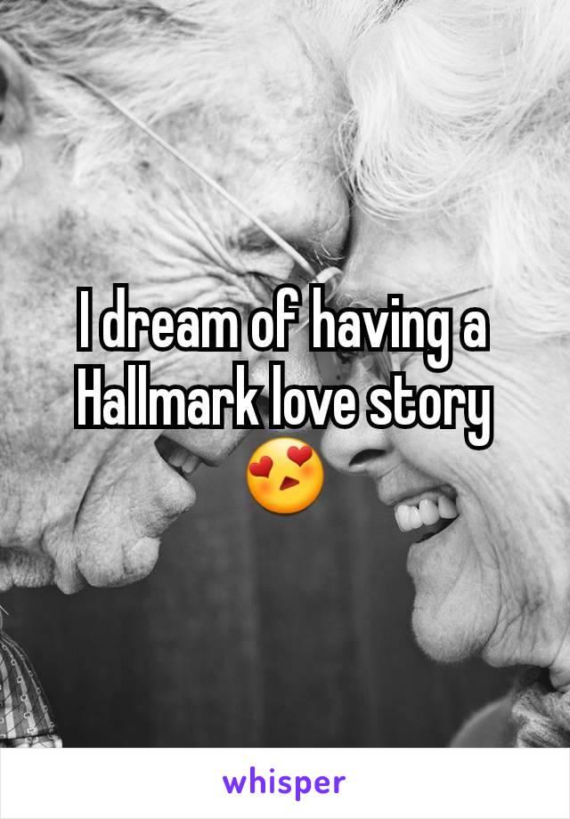 I dream of having a Hallmark love story 😍