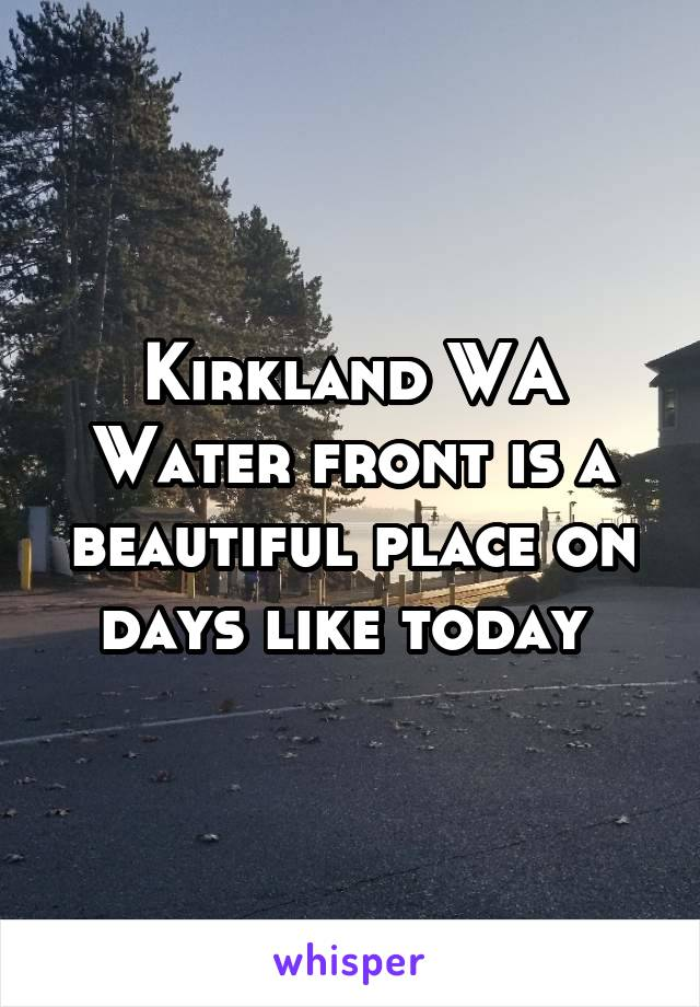 Kirkland WA Water front is a beautiful place on days like today