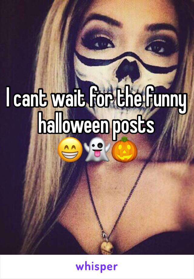 I cant wait for the funny halloween posts  😁👻🎃