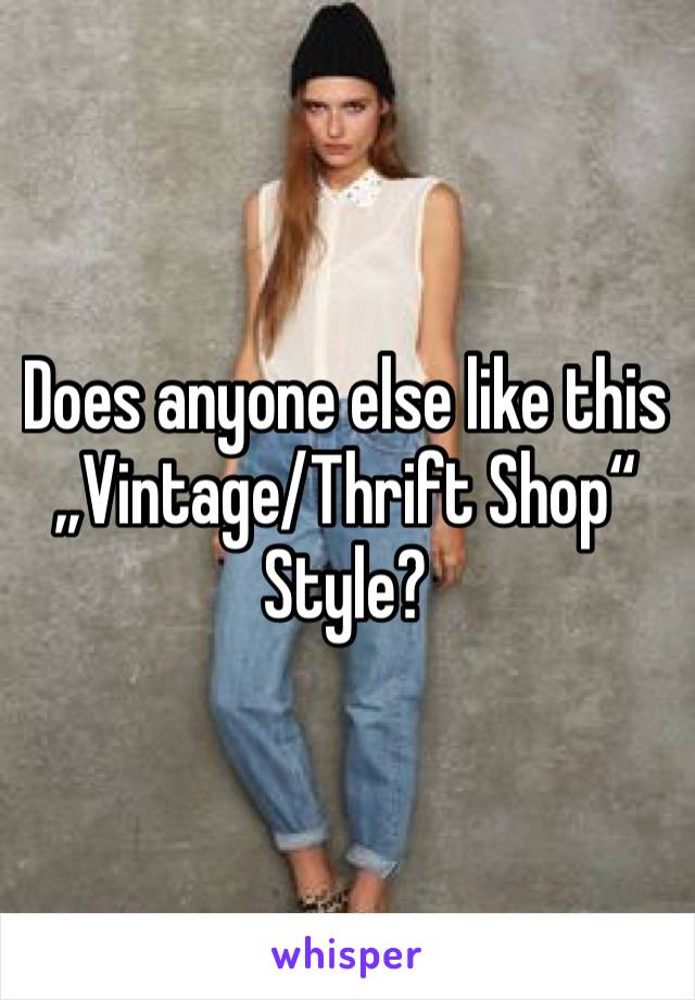 """Does anyone else like this """"Vintage/Thrift Shop"""" Style?"""