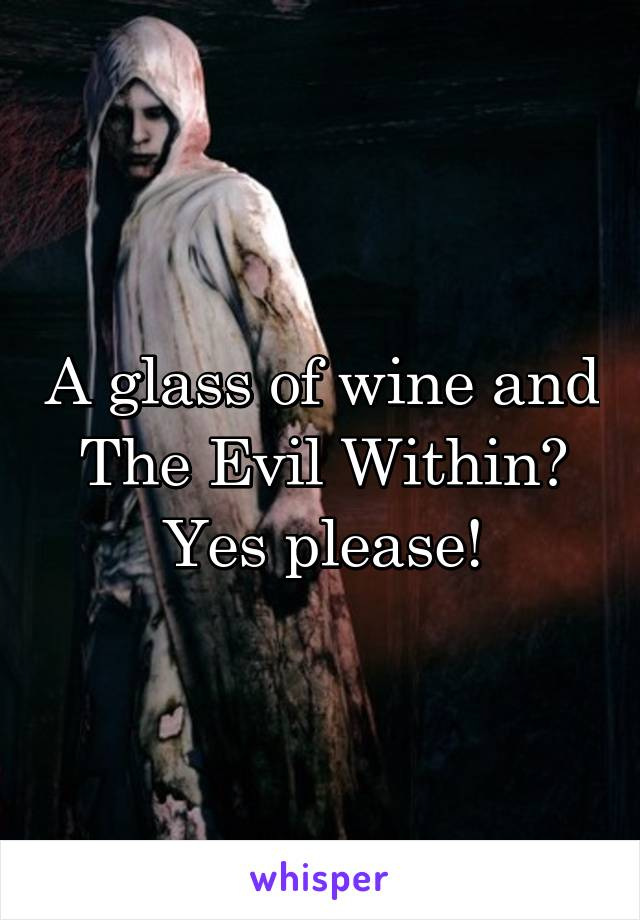 A glass of wine and The Evil Within? Yes please!