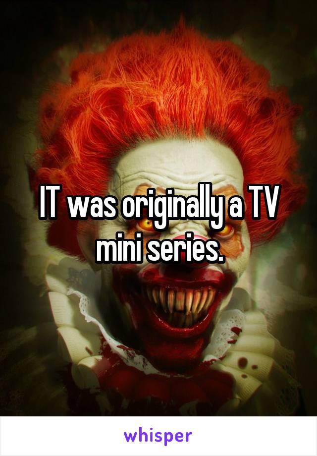 IT was originally a TV mini series.