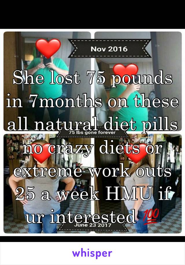 She lost 75 pounds in 7months on these all natural diet pills no crazy diets or extreme work outs 25 a week HMU if ur interested 💯