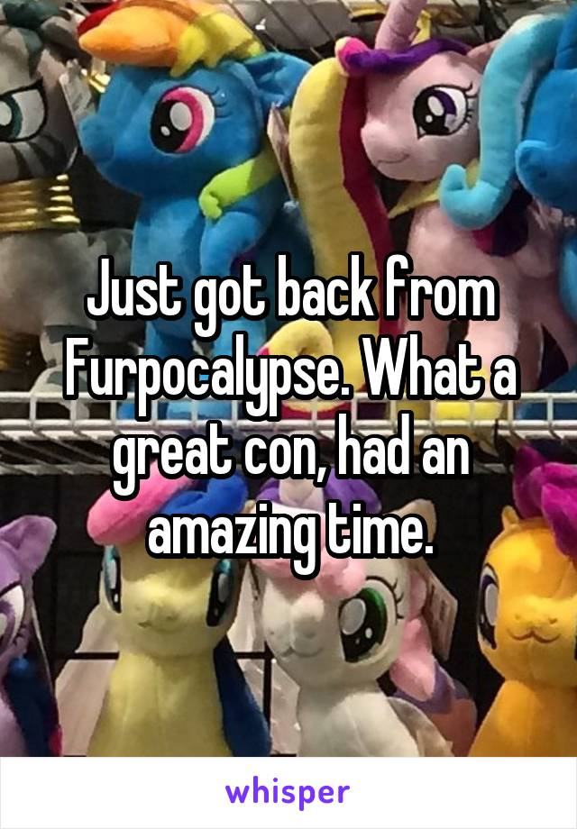 Just got back from Furpocalypse. What a great con, had an amazing time.