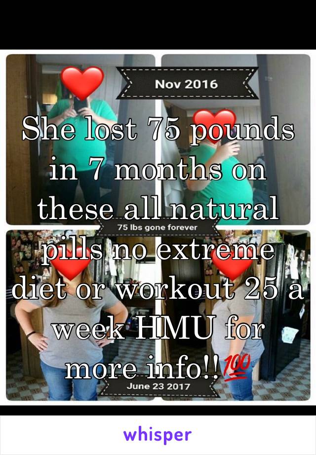 She lost 75 pounds in 7 months on these all natural pills no extreme diet or workout 25 a week HMU for more info!!💯