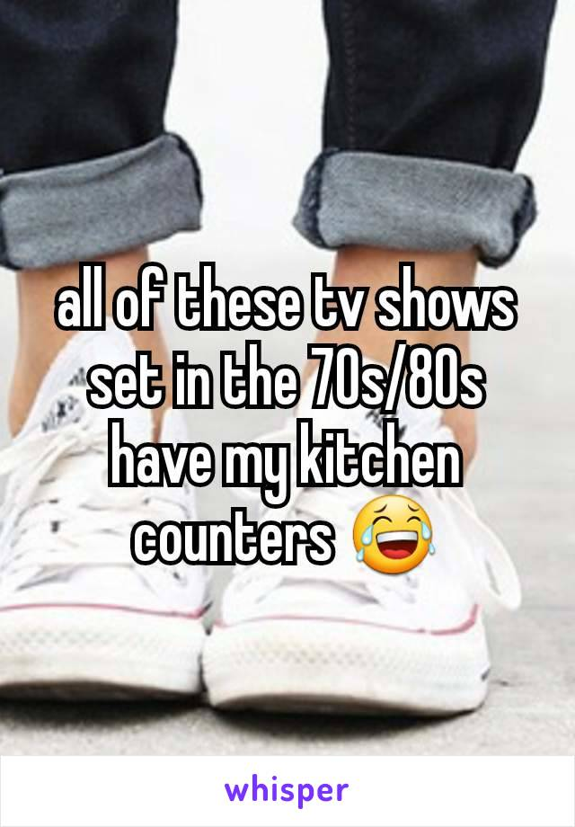 all of these tv shows set in the 70s/80s have my kitchen counters 😂