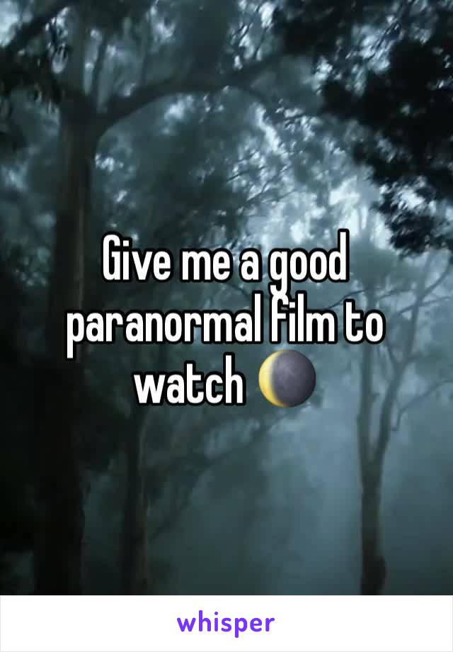 Give me a good paranormal film to watch 🌘