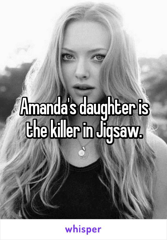 Amanda's daughter is the killer in Jigsaw.