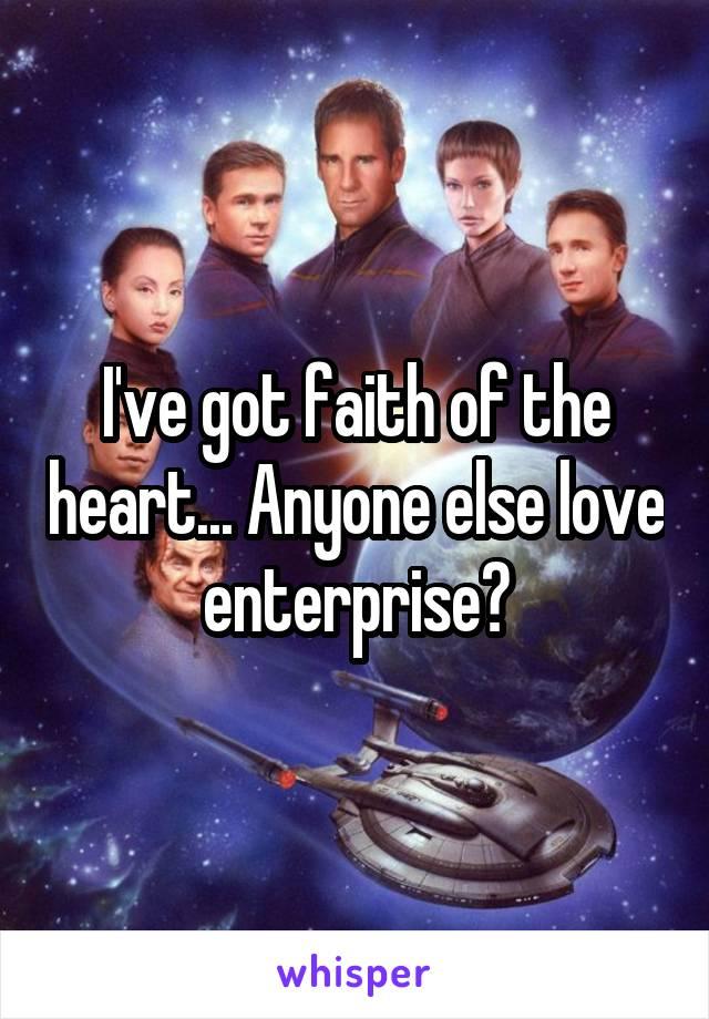 I've got faith of the heart... Anyone else love enterprise?